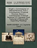 EISNER, MARK: Knight v. Commissioner of Internal Revenue; Ford v. Commissioner of Internal Revenue; Bacon v. Commissioner of Internal Revenue U.S. Supreme Court Transcript of Record with Supporting Pleadings
