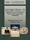 WOLF, GEORGE: Abner Siegal, Petitioner, v. the United States of America. U.S. Supreme Court Transcript of Record with Supporting Pleadings