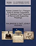 TAFT, WALBRIDGE S: Bisbee Linseed Co v. Paragon Paint & Varnish Corporation U.S. Supreme Court Transcript of Record with Supporting Pleadings