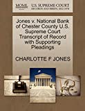 JONES, CHARLOTTE F: Jones v. National Bank of Chester County U.S. Supreme Court Transcript of Record with Supporting Pleadings