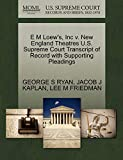 RYAN, GEORGE S: E M Loew's, Inc v. New England Theatres U.S. Supreme Court Transcript of Record with Supporting Pleadings