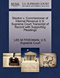 FRIEDMAN, LEE M: Slayton v. Commissioner of Internal Revenue U.S. Supreme Court Transcript of Record with Supporting Pleadings