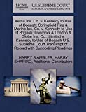 AMBLER, HARRY S: Aetna Ins. Co. v. Kennedy to Use of Bogash; Springfield Fire & Marine Ins. Co. v. Kennedy to Use of Bogash; Liverpool & London & Globe Ins. Co., ... of Record with Supporting Pleadings