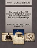 CLARK, EDWARD F: City Investing Co v. 165 Broadway Bldg U.S. Supreme Court Transcript of Record with Supporting Pleadings