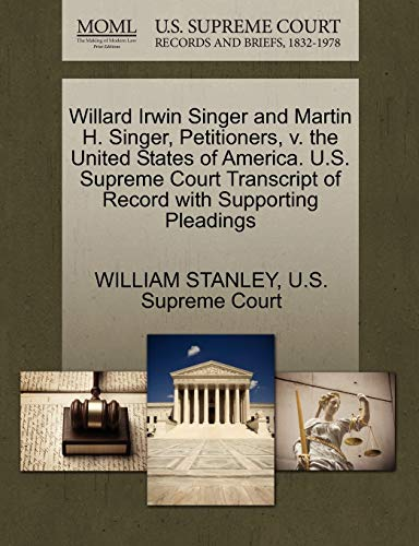 willard-irwin-singer-and-martin-h-singer-petitioners-v-the-united-states-of-america-us-supreme-court-transcript-of-record-with-supporting-pleadings