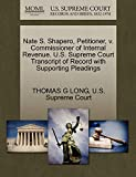 LONG, THOMAS G: Nate S. Shapero, Petitioner, v. Commissioner of Internal Revenue. U.S. Supreme Court Transcript of Record with Supporting Pleadings