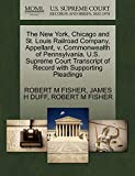 FISHER, ROBERT M: The New York, Chicago and St. Louis Railroad Company, Appellant, v. Commonwealth of Pennsylvania. U.S. Supreme Court Transcript of Record with Supporting Pleadings