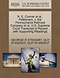 STEWART, GEORGE R: R. E. Conner et al., Petitioners, v. the Pennsylvania Railroad Company et al. U.S. Supreme Court Transcript of Record with Supporting Pleadings