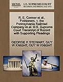 STEWART, GEORGE R: R. E. Conner et al., Petitioners, v. the Pennsylvania Railroad Company et al. U.S. Supreme Court Transcript of Record with Supporting Pleadings