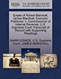 EISNER, MARK: Estate of Robert Marshall, James Marshall, Executor, Petitioner, v. Commissioner of Internal Revenue. U.S. Supreme Court Transcript of Record with Supporting Pleadings