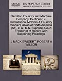 SWIGERT, J MACK: Hamilton Foundry and Machine Company, Petitioner, v. International Molders & Foundry Workers Union of North America (Afl), et al. U.S. Supreme Court Transcript of Record with Supporting Pleadings