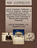 FRIEDMAN, LEE M: Lee M. Friedman, Petitioner, v. Denis W. Delaney, Collector of Internal Revenue for the District of Massachusetts. U.S. Supreme Court Transcript of Record with Supporting Pleadings