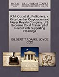ADAMS, GILBERT T: R.M. Cox et al., Petitioners, v. Kirby Lumber Corporation and Meyer Royalty Company. U.S. Supreme Court Transcript of Record with Supporting Pleadings