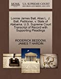 BEDDOW, RODERICK: Lonnie James Ball, Alias L. J. Ball, Petitioner, v. State of Alabama. U.S. Supreme Court Transcript of Record with Supporting Pleadings