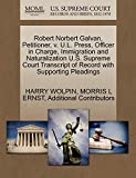 WOLPIN, HARRY: Robert Norbert Galvan, Petitioner, v. U.L. Press, Officer in Charge, Immigration and Naturalization U.S. Supreme Court Transcript of Record with Supporting Pleadings
