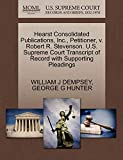 DEMPSEY, WILLIAM J: Hearst Consolidated Publications, Inc., Petitioner, v. Robert R. Stevenson. U.S. Supreme Court Transcript of Record with Supporting Pleadings