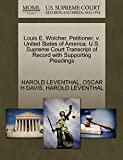 LEVENTHAL, HAROLD: Louis E. Wolcher, Petitioner, v. United States of America. U.S. Supreme Court Transcript of Record with Supporting Pleadings