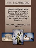 DEMPSEY, WILLIAM J: International Broadcasting Corporation, Petitioner, v. Federal Communications Commission et al. U.S. Supreme Court Transcript of Record with Supporting Pleadings