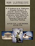 COX, JOYCE: R. P. Anderson et al., Petitioners, v. Brigadier General L. E. Seeman, Division Engineer, Southwest Division, Corps of Engineers, United States Army, ... of Record with Supporting Pleadings