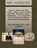 WALLER, WILLIAM: Vance L. Wiley and Wife, Lucille J. Wiley, Frank D. Wiley and Wife, Wendla A. Wiley, Petitioners, v. U.S. Supreme Court Transcript of Record with Supporting Pleadings