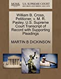 DICKINSON, MARTIN B: William B. Cross, Petitioner, v. M. R. Pasley. U.S. Supreme Court Transcript of Record with Supporting Pleadings