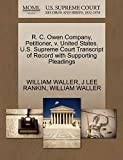WALLER, WILLIAM: R. C. Owen Company, Petitioner, v. United States. U.S. Supreme Court Transcript of Record with Supporting Pleadings