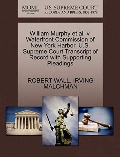 william-murphy-et-al-v-waterfront-commission-of-new-york-harbor-us-supreme-court-transcript-of-record-with-supporting-pleadings