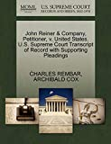 REMBAR, CHARLES: John Reiner & Company, Petitioner, v. United States. U.S. Supreme Court Transcript of Record with Supporting Pleadings