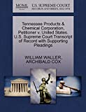 WALLER, WILLIAM: Tennessee Products & Chemical Corporation, Petitioner v. United States. U.S. Supreme Court Transcript of Record with Supporting Pleadings