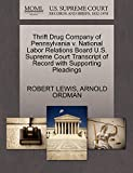 LEWIS, ROBERT: Thrift Drug Company of Pennsylvania v. National Labor Relations Board U.S. Supreme Court Transcript of Record with Supporting Pleadings