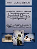 CALIFANO, JOSEPH A: Democratic National Committee v. Federal Communications Commission U.S. Supreme Court Transcript of Record with Supporting Pleadings