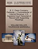 WALLER, WILLIAM: R. C. Owen Company, Petitioner, v. Commissioner of Internal Revenue. U.S. Supreme Court Transcript of Record with Supporting Pleadings