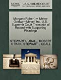 UDALL, STEWART L: Morgan (Robert) v. Metro-Goldwyn-Mayer, Inc. U.S. Supreme Court Transcript of Record with Supporting Pleadings