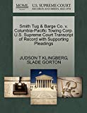 KLINGBERG, JUDSON T: Smith Tug & Barge Co. v. Columbia-Pacific Towing Corp. U.S. Supreme Court Transcript of Record with Supporting Pleadings