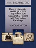 GORTON, SLADE: Sturgis (James) v. Washington U.S. Supreme Court Transcript of Record with Supporting Pleadings
