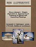 FRIEDMAN, RICHARD E: Moore (James) v. Shapiro (Samuel) U.S. Supreme Court Transcript of Record with Supporting Pleadings