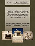 BENNETT, WILLIAM M: People of the State of California, Appellant, v. El Paso Natural Gas Company et al. U.S. Supreme Court Transcript of Record with Supporting Pleadings