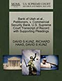 KUNZ, DAVID S: Bank of Utah et al., Petitioners, v. Commercial Security Bank. U.S. Supreme Court Transcript of Record with Supporting Pleadings