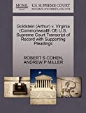 COHEN, ROBERT S: Goldstein (Arthur) v. Virginia (Commonwealth Of) U.S. Supreme Court Transcript of Record with Supporting Pleadings