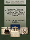 GORTON, SLADE: Department of Revenue, Washington v. Carrington Co. U.S. Supreme Court Transcript of Record with Supporting Pleadings