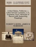 BORK, ROBERT H: United States, Petitioner, v. Cities Service Company. U.S. Supreme Court Transcript of Record with Supporting Pleadings