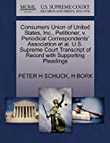 SCHUCK, PETER H: Consumers Union of United States, Inc., Petitioner, v. Periodical Correspondents' Association et al. U.S. Supreme Court Transcript of Record with Supporting Pleadings