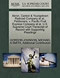 Gordon Johnson: Akron, Canton & Youngstown Railroad Company et al., Petitioners, v. Pacific Fruit Express Company et al. U.S. Supreme Court Transcript of Record with Supporting Pleadings