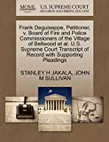 JAKALA, STANLEY H: Frank Deguiseppe, Petitioner, v. Board of Fire and Police Commissioners of the Village of Bellwood et al. U.S. Supreme Court Transcript of Record with Supporting Pleadings