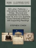 COHEN, STEPHEN: Bill Luther, Petitioner, v. International Association of Bridge, Structural and Ornamental Iron Workers, Local 16, et al. U.S. Supreme Court Transcript of Record with Supporting Pleadings