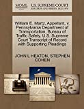 HEATON, JOHN L: William E. Martz, Appellant, v. Pennsylvania Department of Transportation, Bureau of Traffic Safety. U.S. Supreme Court Transcript of Record with Supporting Pleadings