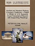 LOW, PETER W: Norfolk and Western Railway Company, Petitioner, v. Ralph J. White, III. U.S. Supreme Court Transcript of Record with Supporting Pleadings