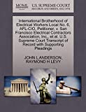 ANDERSON, JOHN L: International Brotherhood of Electrical Workers Local No. 6, AFL-CIO, Petitioner, v. San Francisco Electrical Contractors Association, Inc., et al. ... of Record with Supporting Pleadings