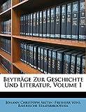 Staatsbibliothek, Bayerische: Beyträge Zur Geschichte Und Literatur, Volume 1 (German Edition)