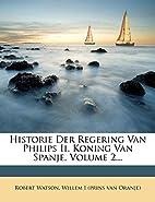 Historie Der Regering Van Philips Ii, Koning…